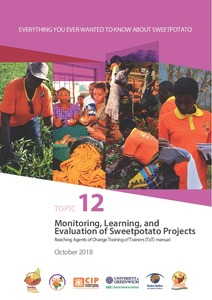 Everything you ever wanted to know about sweetpotato. Topic 12: Monitoring, learning, and evaluation of sweetpotato projects. Reaching agents of change ToT manual.